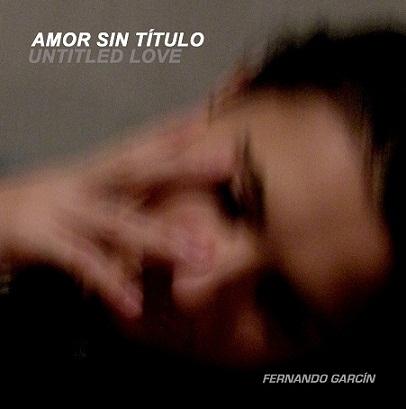 Fernando Garcín nos sorprende con Untitled Love (Amor sin título)